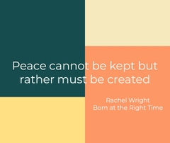 Peace cannot be kept but rather must be created.
